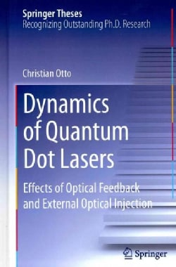 Dynamics of Quantum Dot Lasers: Effects of Optical Feedback and External Optical Injection (Hardcover)
