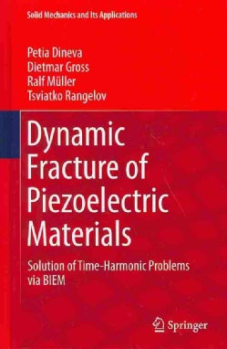 Dynamic Fracture of Piezoelectric Materials: Solution of Time-harmonic Problems Via Biem (Hardcover)
