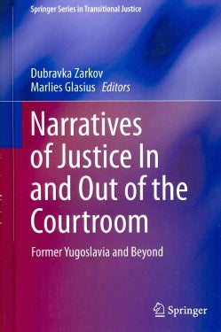 Narratives of Justice In and Out of the Courtroom: Former Yugoslavia and Beyond (Hardcover)