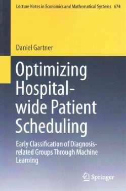 Optimizing Hospital-Wide Patient Scheduling: Early Classification of Diagnosis-Related Groups Through Machine Lea... (Paperback)