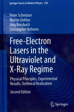 Free-Electron Lasers in the Ultraviolet and X-Ray Regime: Physical Principles, Experimental Results, Technical Re... (Hardcover)