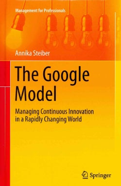 The Google Model: Managing Continuous Innovation in a Rapidly Changing World (Hardcover)