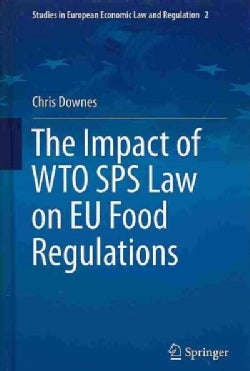 The Impact of WTO SPS Law on EU Food Regulations (Hardcover)
