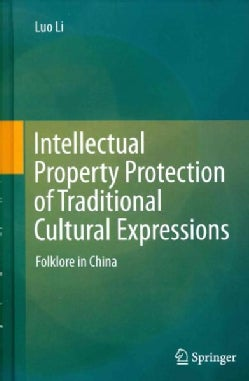 Intellectual Property Protection of Traditional Cultural Expressions: Folklore in China (Hardcover)