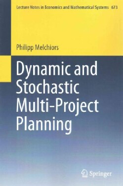 Dynamic and Stochastic Multi-Project Planning (Paperback)