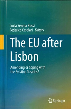 The Eu After Lisbon: Amending or Coping With the Existing Treaties? (Hardcover)