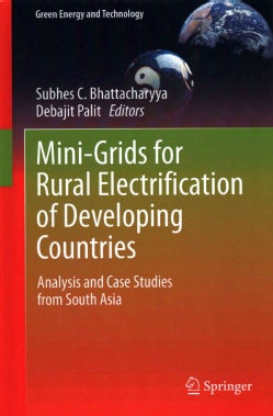 Mini-grids for Rural Electrification of Developing Countries: Analysis and Case Studies from South Asia (Hardcover)