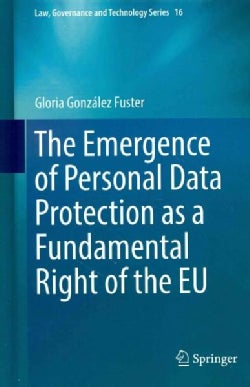 The Emergence of Personal Data Protection As a Fundamental Right of the Eu (Hardcover)