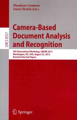 Camera-Based Document Analysis and Recognition: 5th International Workshop, CBDAR 2013, Washington, DC, USA, Augu... (Paperback)