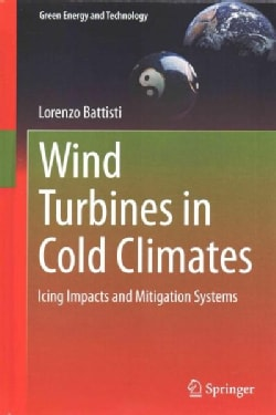 Wind Turbines in Cold Climates: Icing Impacts and Mitigation Systems (Hardcover)
