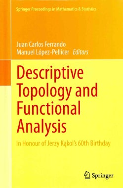 Descriptive Topology and Functional Analysis: In Honour of Jerzy Kakols 60th Birthday (Hardcover)