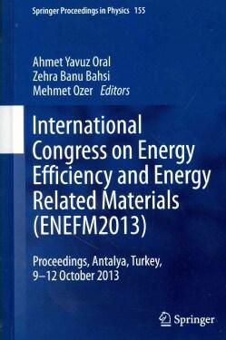 International Congress on Energy Efficiency and Energy Related Materials (ENEFM2013): Proceedings, Antalya, Turke... (Hardcover)