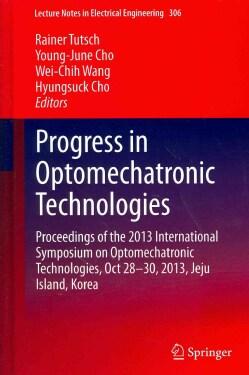 Progress in Optomechatronic Technologies: Proceedings of the 2013 International Symposium on Optomechatronic Tech... (Hardcover)