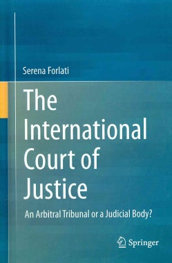 The International Court of Justice: An Arbitral Tribunal or a Judicial Body? (Hardcover)