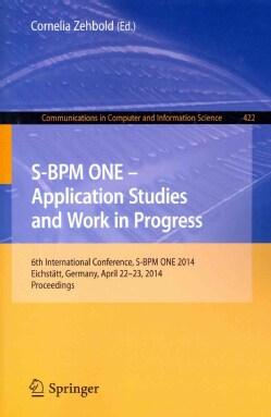 S-BPM One - Application Studies and Work in Progress: 6th International Conference, S-bpm One 2014, Eichstatt, Ge... (Paperback)