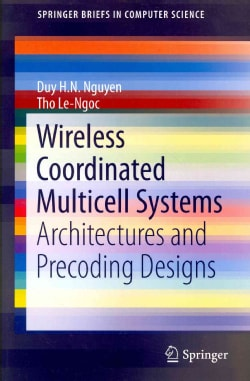 Wireless Coordinated Multicell Systems: Architectures and Precoding Designs (Paperback)