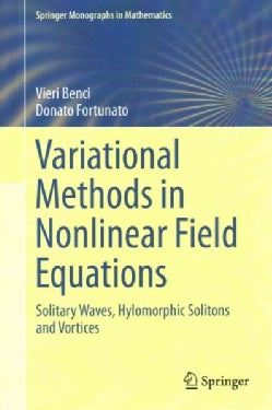 Variational Methods in Nonlinear Field Equations: Solitary Waves, Hylomorphic Solitons and Vortices (Hardcover)