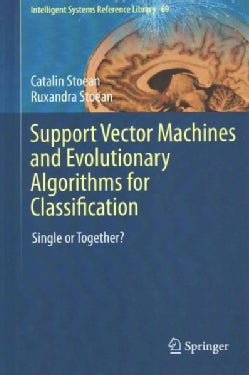 Support Vector Machines and Evolutionary Algorithms for Classification: Single or Together? (Hardcover)