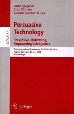 Persuasive Technology - Persuasive, Motivating, Empowering Videogames: 9th International Conference, Persuasive 2... (Paperback)