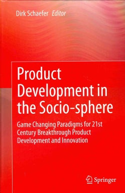 Product Development in the Socio-sphere: Game Changing Paradigms for 21st Century Breakthrough Product Developmen... (Hardcover)