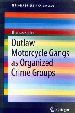 Outlaw Motorcycle Gangs As Organized Crime Groups (Paperback)