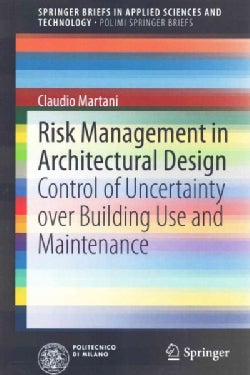 Risk Management in Architectural Design: Control of Uncertainty over Building Use and Maintenance (Paperback)