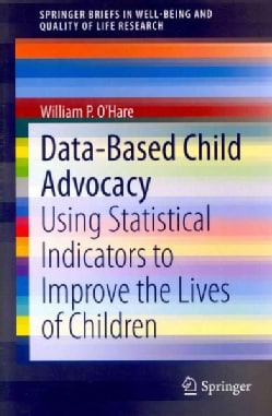 Data-Based Child Advocacy: Using Statistical Indicators to Improve the Lives of Children (Paperback)