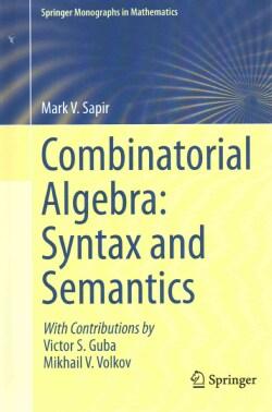 Combinatorial Algebra: Syntax and Semantics (Hardcover)
