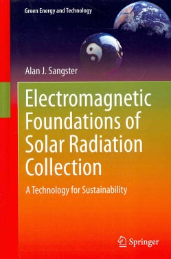 Electromagnetic Foundations of Solar Radiation Collection: A Technology for Sustainability (Hardcover)