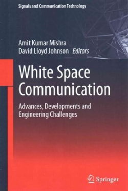 White Space Communication: Advances, Developments and Engineering Challenges (Hardcover)