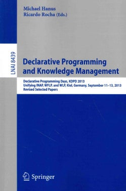 Declarative Programming and Knowledge Management: Declarative Programming Days, KDPD 2013, Unifying INAP, WFLP, a... (Paperback)