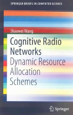 Cognitive Radio Networks: Dynamic Resource Allocation Schemes (Paperback)