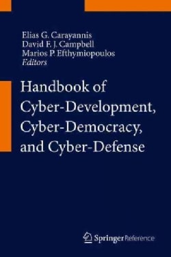 Handbook of Cyber-development, Cyber-democracy, and Cyber-defense (Hardcover)