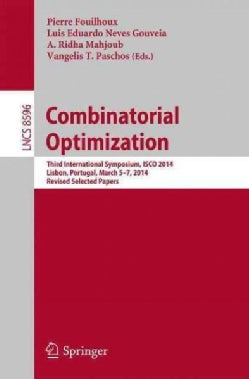 Combinatorial Optimization: Third International Symposium, ISCO 2014, Lisbon, Portugal, March 5-7, 2014, Revised ... (Paperback)