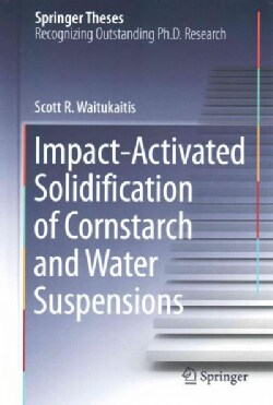 Impact-Activated Solidification of Cornstarch and Water Suspensions (Hardcover)