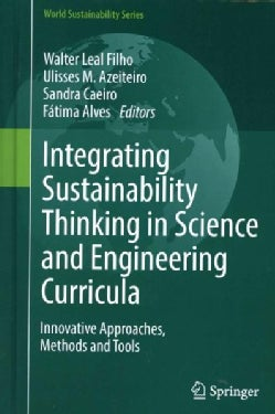 Integrating Sustainability Thinking in Science and Engineering Curricula: Innovative Approaches, Methods and Tools (Hardcover)