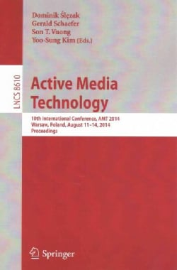 Active Media Technology: 10th International Conference, Amt 2014, Warsaw, Poland, August 11-14, 2014, Proceedings (Paperback)