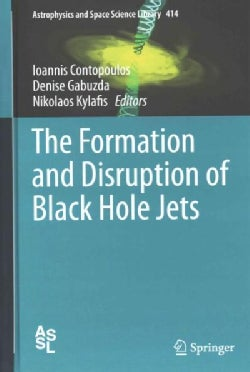 The Formation and Disruption of Black Hole Jets (Hardcover)