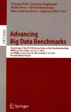 Advancing Big Data Benchmarks: Proceedings of the 2013 Workshop Series on Big Data Benchmarking, Wbdb.cn, Xi'an, ... (Paperback)