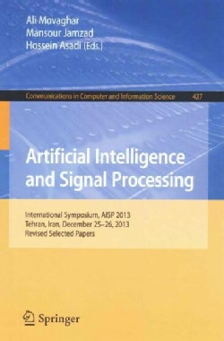 Artificial Intelligence and Signal Processing: International Symposium, Aisp 2013, Tehran, Iran, December 25-26, ... (Paperback)