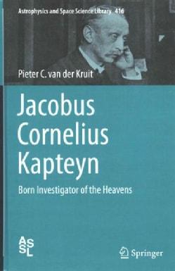Jacobus Cornelius Kapteyn: Born Investigator of the Heavens (Hardcover)