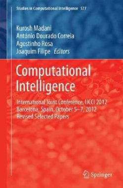 Computational Intelligence: International Joint Conference, Ijcci 2012 Barcelona, Spain, October 5-7, 2012 Revise... (Hardcover)