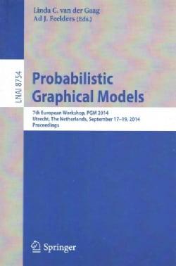 Probabilistic Graphical Models: 7th European Workshop, Pgm 2014, Utrecht, the Netherlands, September 17-19, 2014.... (Paperback)