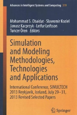Simulation and Modeling Methodologies, Technologies and Applications: International Conference, Simultech 2013 Re... (Paperback)