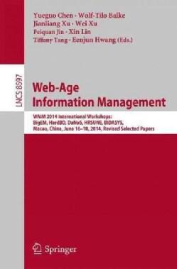 Web-age Information Management: Waim 2014 International Workshops: Bigem, Hardbd, Danos, Hrsune, Bidasys, Macau, ... (Paperback)