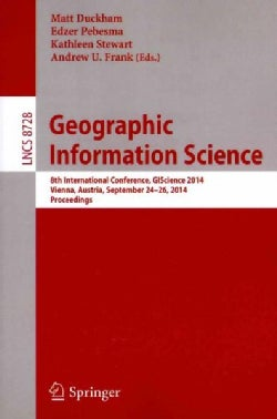 Geographic Information Science: 8th International Conference, Giscience 2014, Vienna Austria, September 24-26, 20... (Paperback)