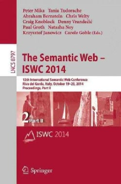 The Semantic Web - Iswc 2014: 13th International Semantic Web Conference, Riva Del Garda, Italy, October 19-23, 2... (Paperback)