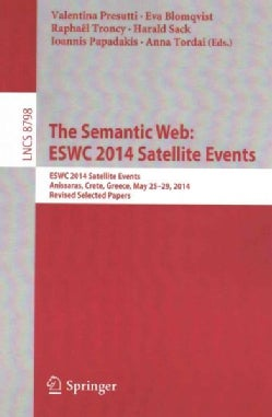 The Semantic Web: Eswc 2014 Satellite Events; Anissaras, Crete, Greece, May 25-29, 2014, Revised Selected Papers (Paperback)
