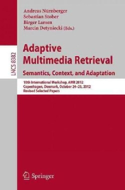 Adaptive Multimedia Retrieval: Semantics, Context, and Adaption: 10th International Workshop, Amr 2012, Copenhage... (Paperback)