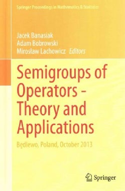 Semigroup of Operators -theory and Applications: Bedlewo, Poland, October 2013 (Hardcover)